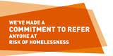 We've made a commitment to refer anyone at risk of homelessness